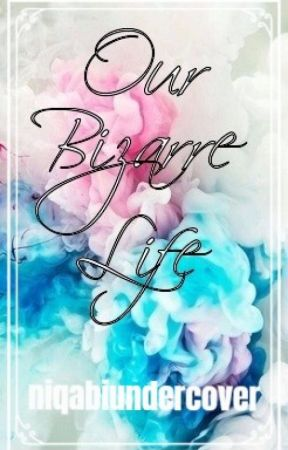 Our Bizarre Life by NiqabiUndercover