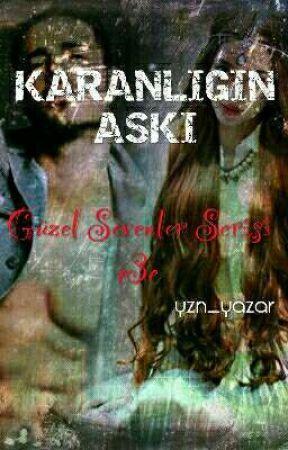 KARANLIĞIN AŞKI ~Güzel Sevenler Serisi 3~ by yzn_yazar