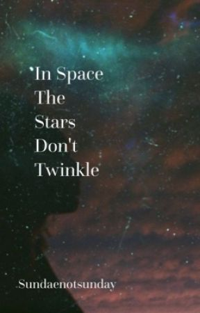 In Space the Stars Don't Twinkle by sundaenotsunday