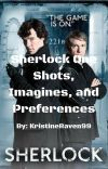 SherlockxReader One Shots/Imagines/preferences REQUESTS CLOSED!! cover