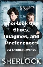SherlockxReader One Shots/Imagines/preferences REQUESTS CLOSED!! by kristinaRaven99