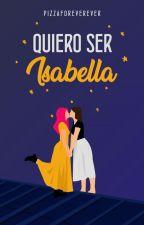 Quiero ser Isabella. by pizzaforeverever