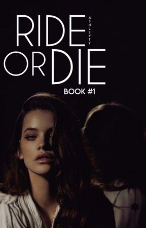 Ride Or Die | Book #1 by AshleyT7