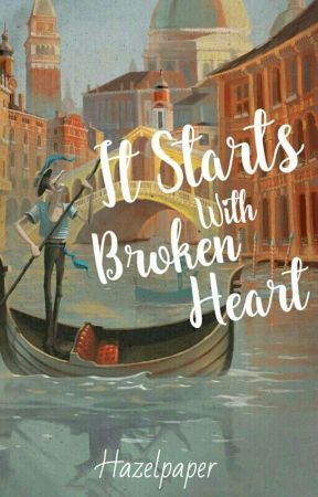 It Starts With Broken Heart by hazelpaper