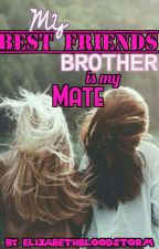 My Best Friends Brother is my Mate (COMPLETED) by Elizabethbloodstorm