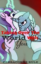 MLP ~ Taking over the world with you (Starxie) by -Tearful-Shushu-