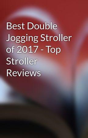 Best Double Jogging Stroller of 2017 - Top Stroller Reviews by JoggingStrollersShop