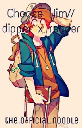 choose him   dipper x reader by frecklestarss
