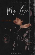 MY LOVE || K.TH ✔ by Dutchmelon