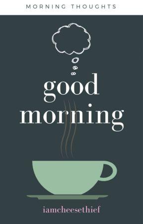 Good Morning by iamcheesethief
