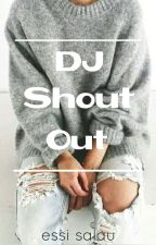 DJ Shout Out [EDITING] by i_am_paranormal
