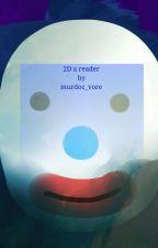 2D x reader by Murdoc_vore