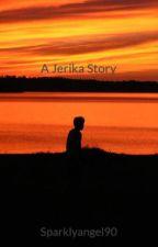 A Jerika Story- by Sparklyangel90