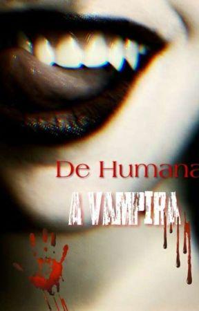 De Humana A Vampira(REVISANDO) by LarissaSilva0512