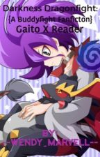 [COMPLETE] Darkness Dragonfight: {A Buddyfight Fanfiction} Gaito X Reader by --Wendy_Marvell--