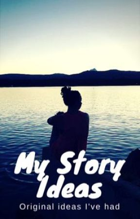 My Story Ideas by TheWriter456