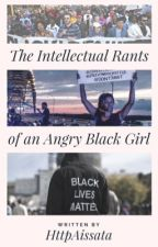 The Intellectual Rants of an Angry Black Girl  by httpaissata