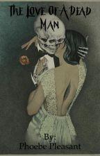 The Love of a Dead Man  by ValkyrieCain1998
