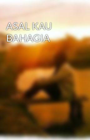 ASAL KAU BAHAGIA by gadisempang