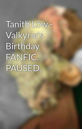 Tanith Low - Valkyrie's Birthday FANFIC. PAUSED. by tanithandghastly