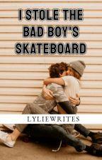I Stole the Bad Boy's Skateboard (EDITING) by lyliewrites