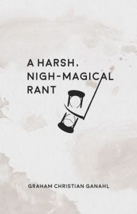 A Harsh, Nigh-Magical Rant cover