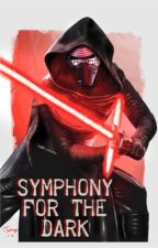 Symphony for the Dark (Kylo Ren x Reader) by MnMrox