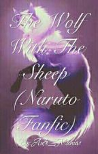 The Wolf With The Sheep (Naruto Fanfic) by Auto_Maniac