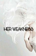 Her Weakness✔ by -periwinkles-