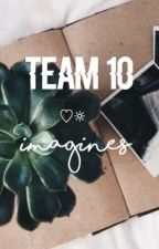 Team 10 imagines:) by lolztf