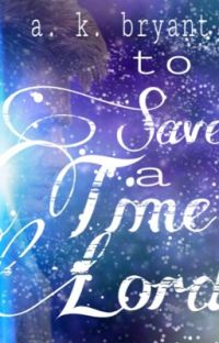 To Save a Time Lord (Doctor Who Fanfiction) cover