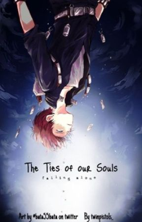 The Ties of our Souls- Falling Alone (A BNHA oc fanfic) by twinpistols_