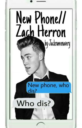 New Phone//Zach Herron (1) by jackramenavery