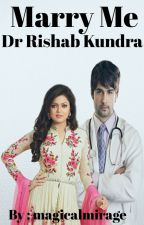 Marry Me Dr Rishab kundra(completed) by magicalmirage