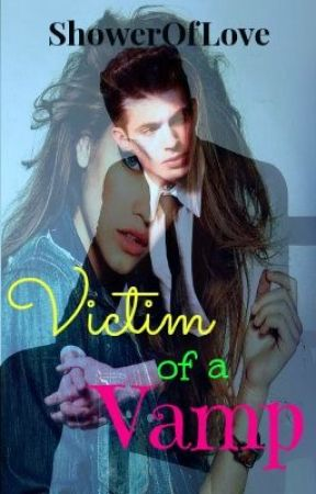 Victim Of A Vamp(On Hold) by ShowerOfLove