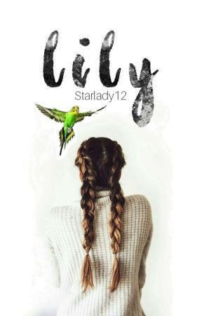 Lily (COMPLETED) by Starlady12