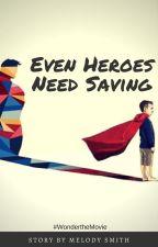 Even Heroes Need Saving  |  #WondertheMovie by WrittenEdge