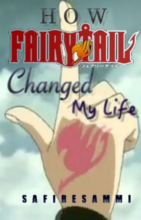 How Fairy Tail Changed My Life by SaFireSammi