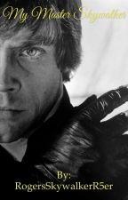 My Master Skywalker - Book(2)  by RogersSkywalkerR5er