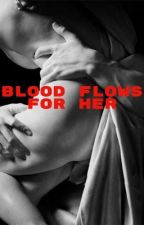 Blood flows for her by MarielleDje