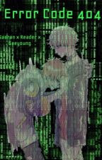 Error Code 404 (Saeran x Reader x Saeyoung) {Completed} by XxBlack_ThornxX