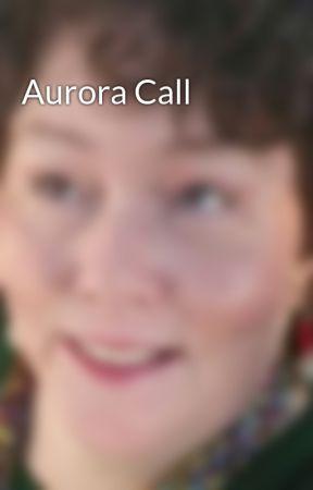 Aurora Call by RondaDelBoccio