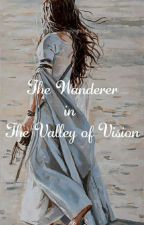 The Wanderer in the Valley of Vision [Christian Poetry] (Full Manuscript) by 2Married4Ever