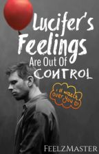 Lucifer's Feelings Are Out Of Control by FeelzMaster