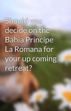 Should you decide on the Bahia Principe La Romana for your up coming retreat? by fibre27val