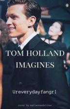 Tom Holland Imagines! by tomsquacksxnzz