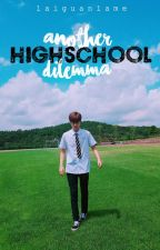 Another High School Dilemma [PD101 S2 FANFIC] by laiguanlame