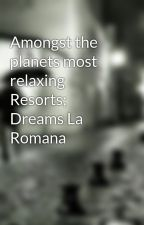 Amongst the planets most relaxing Resorts; Dreams La Romana by beltmary59
