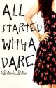 All Started With A Dare ✔️ by