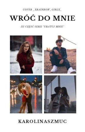 """Wróć do mnie (cz.III ,,Uratuj mnie"""") by KarolinaSzmuc"""